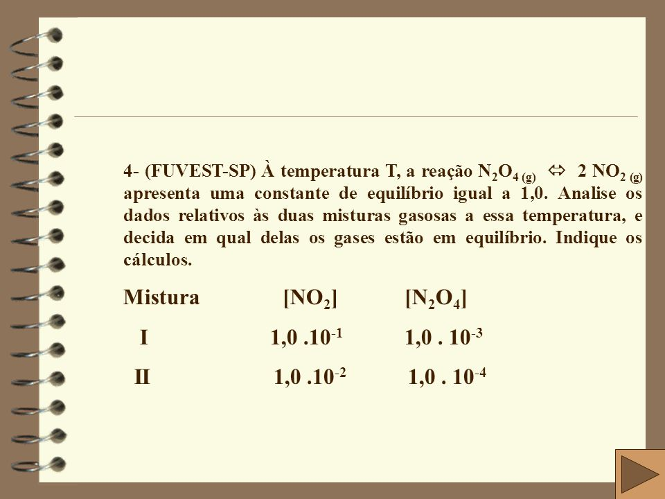 Mistura [NO2] [N2O4] I 1,0 .10-1 1,0 . 10-3 II 1,0 .10-2 1,0 . 10-4